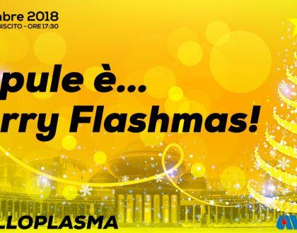 Napule è … Merry Flashmas!!!